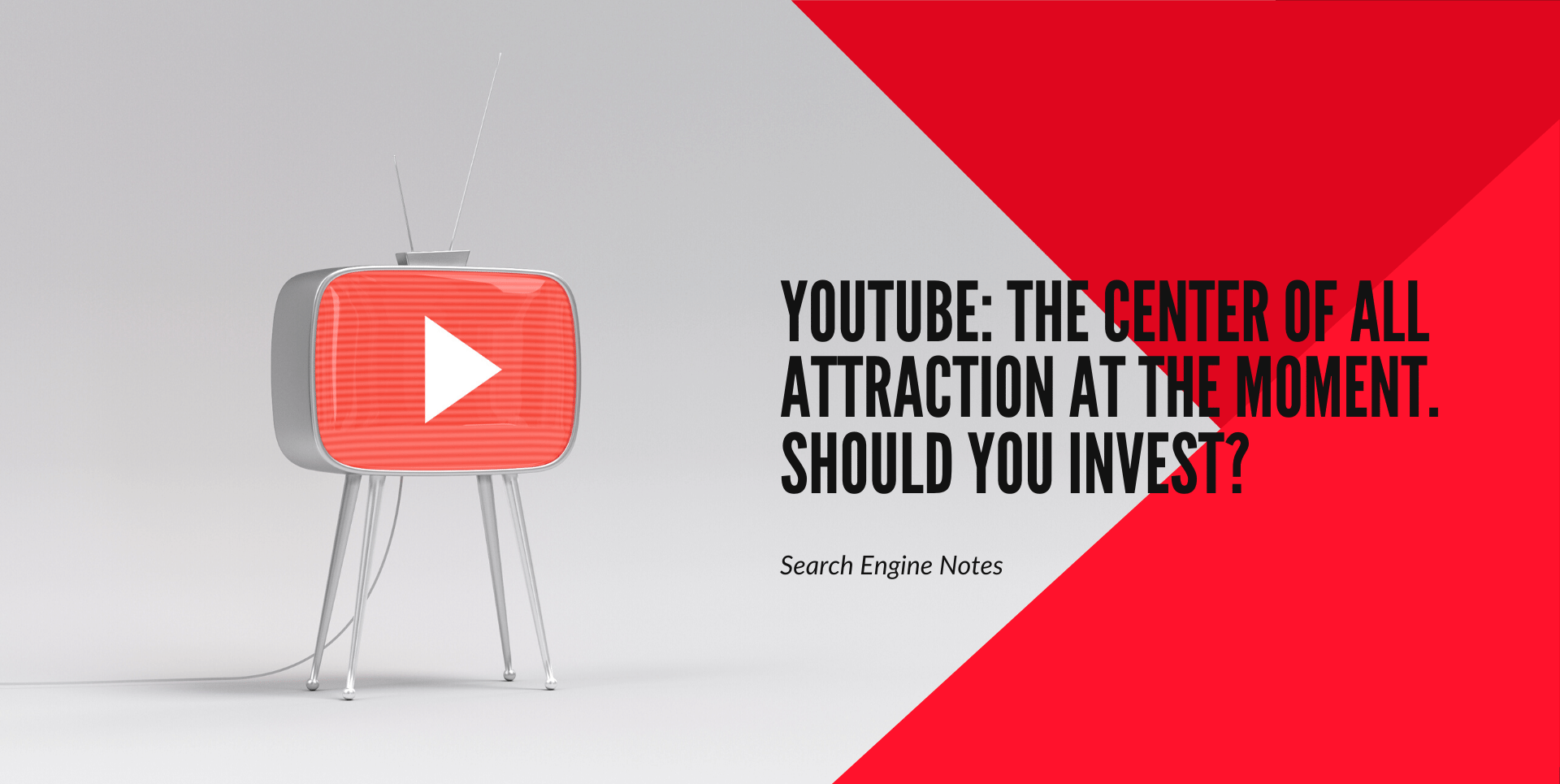 YouTube: The Center Of All Attraction At The Moment. Should You Invest?