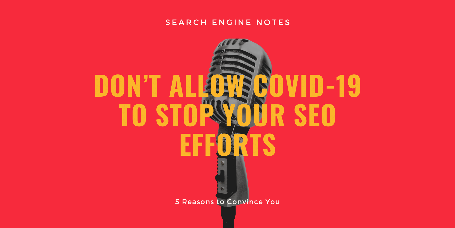 Don't Allow COVID-19 To Stop Your SEO Efforts