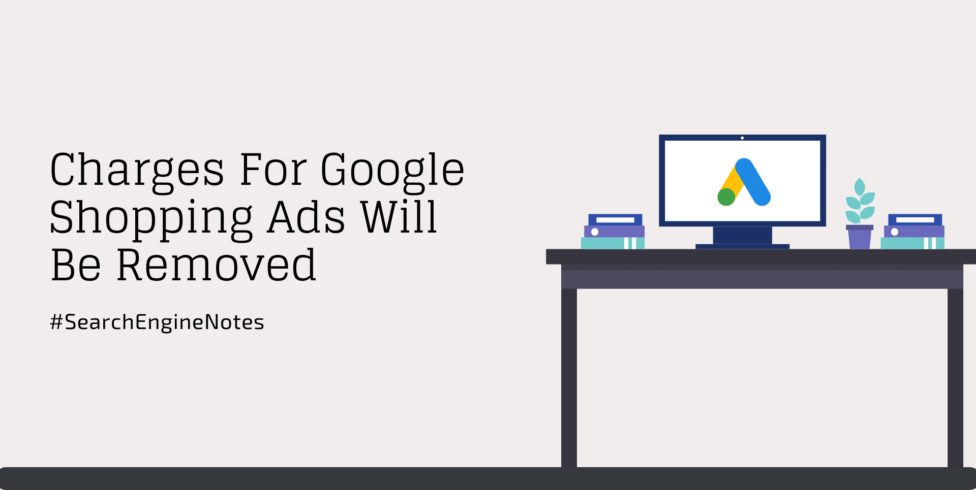 Charges for Google Shopping Ads Will be Removed